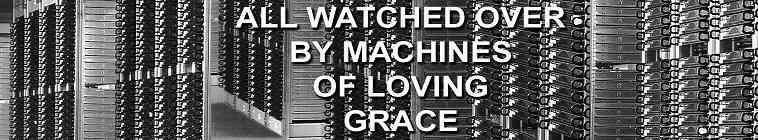all watched over by machines of loving All watched over by machines of loving grace i like to think (and the sooner the better) of a cybernetic.